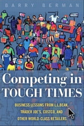Competing in Tough Times - Business Lessons from L.L.Bean, Trader Joe's, Costco, and Other World-Class Retailers ebook by Barry Berman