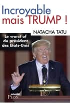 Incroyable mais Trump eBook by Natacha TATU