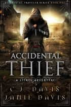 Accidental Thief - Accidental Traveler GameLit Fantasy Book 1 ebook by Jamie Davis, C.J. Davis