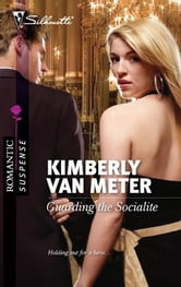 Guarding the Socialite ebook by Kimberly Van Meter
