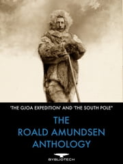 The Roald Amundsen Anthology - 'The North West Passage' and, 'The South Pole' ebook by Roald Amundsen