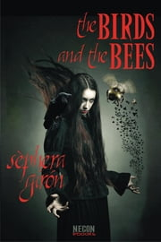 The Birds and the Bees ebook by Sephera Giron