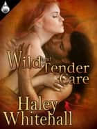 Wild and Tender Care ebook by Haley Whitehall