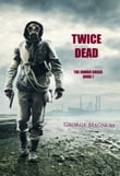 Twice Dead (The Zombie Crisis—Book 1)