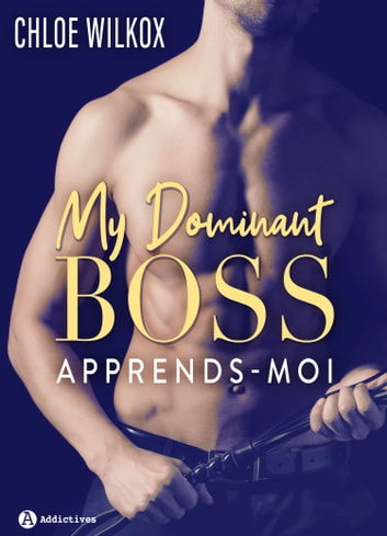 My Dominant Boss - Apprends-moi eBook by Chloe Wilkox