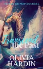 Transcend the Past - Bend-Bite-Shift, #9 eBook von Olivia Hardin