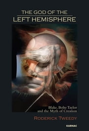 The God of the Left Hemisphere - Blake, Bolte Taylor and the Myth of Creation ebook by Roderick Tweedy