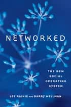 Networked: The New Social Operating System - The New Social Operating System ebook by Lee Rainie, Barry Wellman