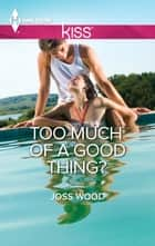 Too Much of a Good Thing? 電子書 by Joss Wood