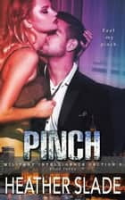 Pinch - Military Intelligence Section 6, #3 ebook by Heather Slade