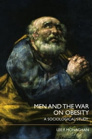 Men and the War on Obesity - A Sociological Study ebook by Lee F. Monaghan