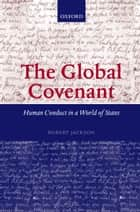 The Global Covenant - Human Conduct in a World of States ebook by Robert Jackson