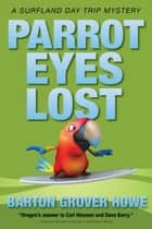 Parrot Eyes Lost ebook by Barton Grover Howe
