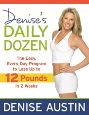 Denise's Daily Dozen - The Easy, Every Day Program to Lose Up to 12 Pounds in 2 Weeks ebook by Denise Austin