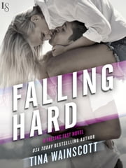 Falling Hard - A Falling Fast Novel ebook by Tina Wainscott