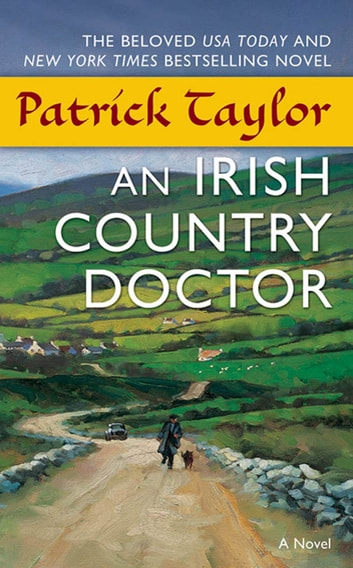 An Irish Country Doctor - A Novel ebook by Patrick Taylor