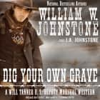 Dig Your Own Grave audiobook by William W. Johnstone, J. A. Johnstone