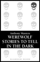 Werewolf Stories to Tell in the Dark ebook by Anthony Masters