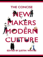 The Concise New Makers of Modern Culture ebook by Justin Wintle