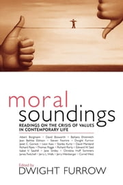 Moral Soundings - Readings on the Crisis of Values in Contemporary Life ebook by Dwight Furrow,Albert Borgmann,Richard Rorty,Steven Fesmire,Christina Hoff Sommers,Edward W. Said,Stanley Kurtz,Barbara Ehrenreich,Jerry L. Walls,Jerry Weinberger,Leon Kass,Jane Smiley,Janet C. Gornick,Jean Bethke Elshtain,Thomas Pogge,Isabel V. Sawhill,Richard Pipes,Cornel West,James Twitchell,David Marsland,David Bosworth