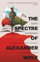 The Spectre of Alexander Wolf ebook by Gaito Gazdanov, Bryan Karetnyk