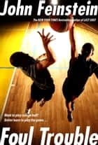 Foul Trouble ebook by John Feinstein