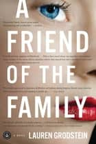 A Friend Of The Family ebook by Lauren Grodstein