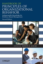 Handbook of Principles of Organizational Behavior - Indispensable Knowledge for Evidence-Based Management ebook by Edwin Locke