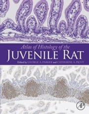 Atlas of Histology of the Juvenile Rat ebook by George A Parker,Catherine A. Picut