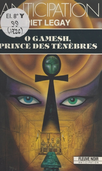 Ô Gamesh, prince des ténèbres ebook by Piet Legay