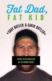 Fat Dad, Fat Kid ebook by Shay Butler,Gavin Butler