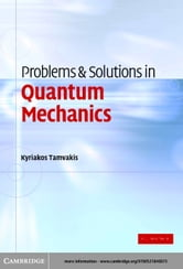 Problems and Solutions in Quantum Mechanics ebook by Tamvakis, Kyriakos