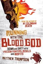 Running with the Blood God ebook by Matthew Thompson