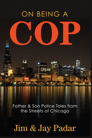 On Being a Cop - Father & Son Police Tales from the Streets of Chicago ebook by Jim Padar,Jay Padar