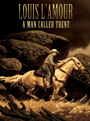 A Man Called Trent - A Western Story ebook by Louis L'Amour