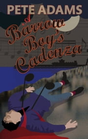 A Barrow Boy's Cadenza ebook by Pete Adams