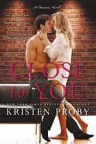 Close to You - A Fusion Novel ebook by Kristen Proby