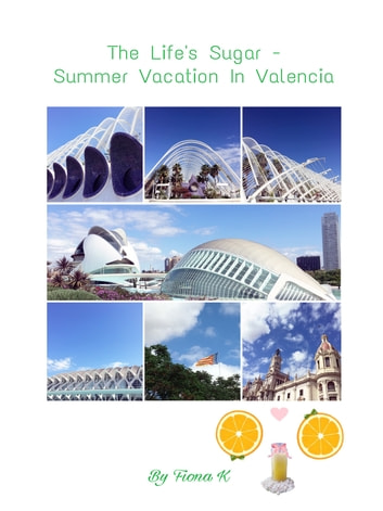 The Life's Sugar - Summer Vacation In Valencia ebook by Fiona K