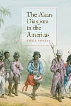 The Akan Diaspora in the Americas ebook by Kwasi Konadu