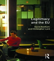 Legitimacy and the European Union ebook by David Beetham,Christopher Lord
