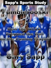 Fumblerooski: How The NCAA Dropped The Ball On The Coming Playoff. ebook by Gary Sapp