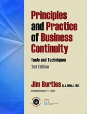 Principles and Practice of Business Continuity - Tools and Techniques Second Edition ebook by Jim Burtles, KLJ, MMLJ, Hon FBCI