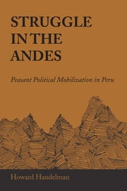 Struggle in the Andes - Peasant Political Mobilization in Peru ebook by Howard Handelman