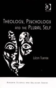 Theology, Psychology and the Plural Self ebook by Dr Léon Turner,Professor Ted Peters,Professor Roger Trigg,Professor J Wentzel van Huyssteen