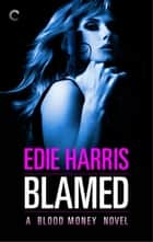 Blamed: A Blood Money Novel ebook by Edie Harris