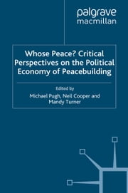 Whose Peace? Critical Perspectives on the Political Economy of Peacebuilding ebook by