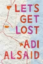 Let's Get Lost - A coming-of-age novel ebook by Adi Alsaid