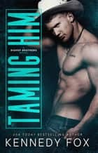 Taming Him - Bishop Brothers, #1 ebook by Kennedy Fox