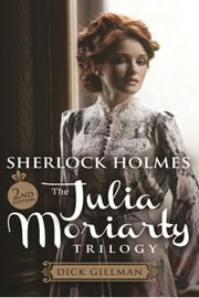 Sherlock Holmes and The Julia Moriarty Trilogy ebook by Dick Gillman