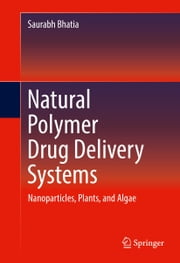 Natural Polymer Drug Delivery Systems - Nanoparticles, Plants, and Algae ebook by Saurabh Bhatia